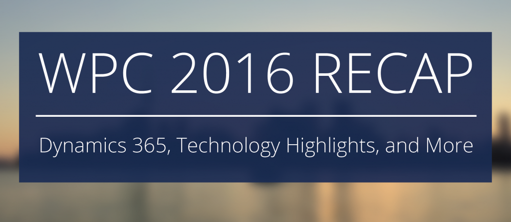 WPC 2016 Recap - Dynamics 365, Technology Highlights, and More