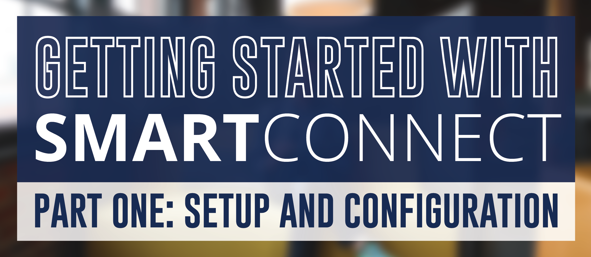 Getting Started with SmartConnect Part 1