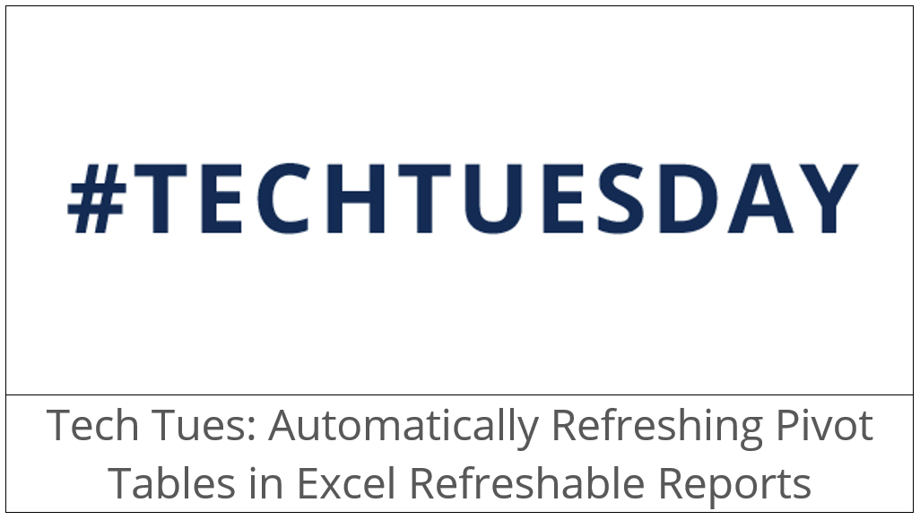 Tech Tues: Automatically refreshing Pivot Tables in Excel