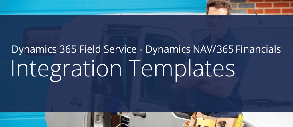 Dynamics 365 Field Service and NAV 365 Financials Integration Templates